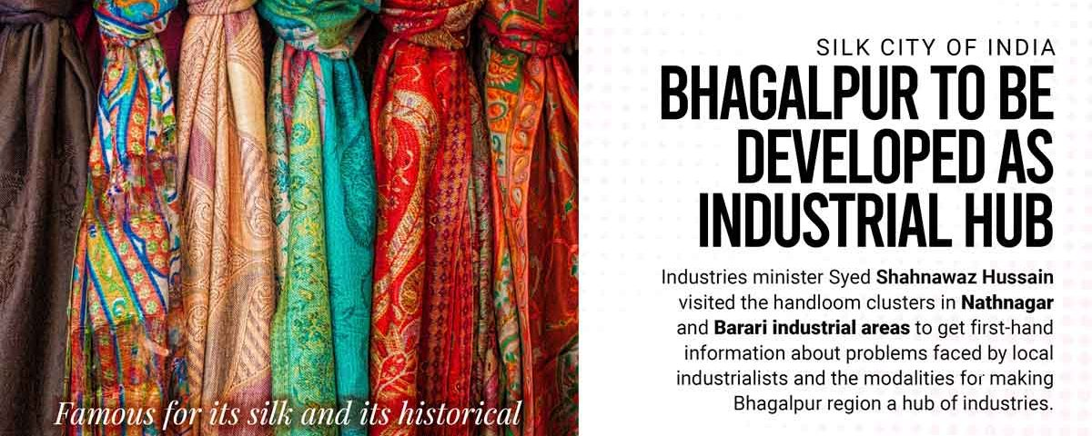Silk City of India Bhagalpur to be developed as industrial hub